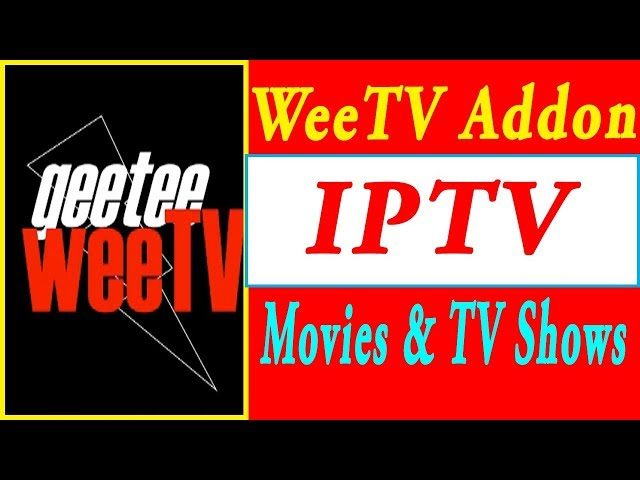 WeeTV kodi Addon IPTV A Large Amount of Channels (US, UK, Canadian  Channels) + Movies & TV Shows