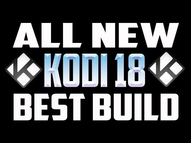 KODI 18 FULLY LOADED BEST BUILD OF 2018 FREE PPV + FREE MOVIES + FREE TV  SHOWS NEWEST KODI BUILD