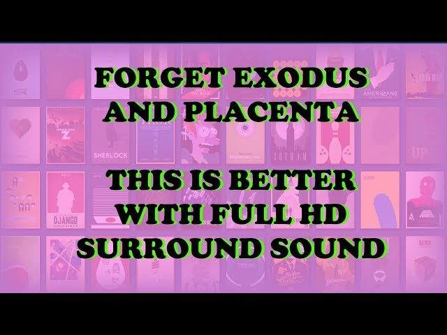 Best Kodi Addon BETTER THAN EXODUS PLACENTA for movies tv shows 2018